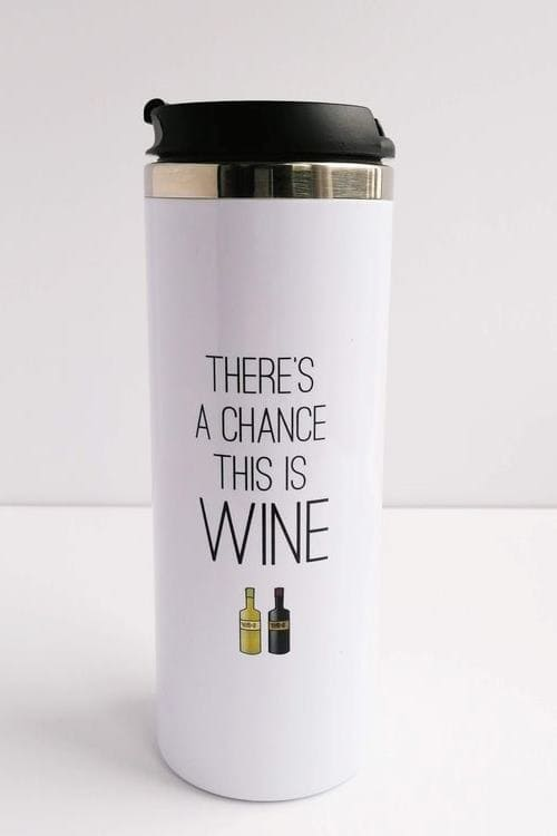 Wine Lover Gift. Travel Mug - There's a chance this is Wine. Funny Gift for Wine Lover, Coffee Lover, Funny Travel Mug, Wine Gift, Wine Mug